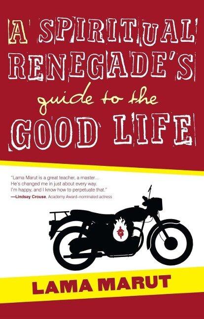 A Spiritual Renegade's Guide to the Good Life - Lama Marut