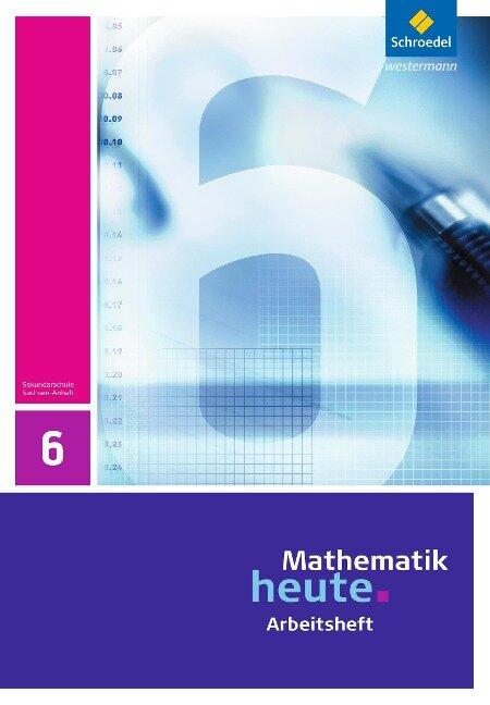 Mathematik heute 6. Arbeitsheft. Sachsen-Anhalt -