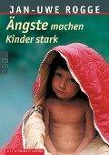 Ängste machen Kinder stark - Jan-Uwe Rogge
