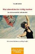 Was Lebenskuenstler richtig machen - von Achtsamkeit bis Zufriedenheit - Harald Görlich