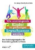 Wie anstrengende Kinder zu großartigen Erwachsenen werden - Mary Sheedy Kurcinka