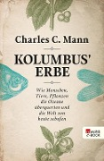 Kolumbus' Erbe - Charles C. Mann