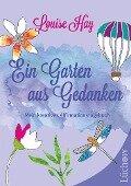 Ein Garten aus Gedanken - Louise Hay