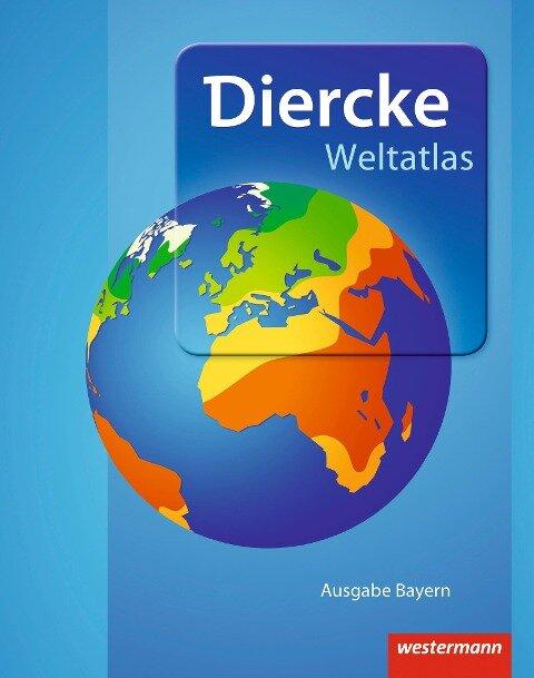Diercke Weltatlas. Bayern. Aktuelle Ausgabe 2015 -