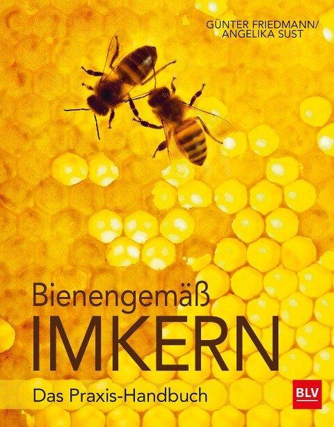 Bienengemäß imkern - Günter Friedmann, Angelika Sust
