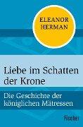 Liebe im Schatten der Krone - Eleanor Herman