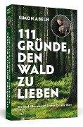 111 Gründe, den Wald zu lieben - Simon Abeln