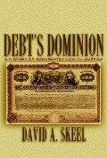 Debt's Dominion - David A. Skeel Jr.