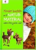 Kinder basteln mit Naturmaterial - Sybille Rogaczewski-Nogai