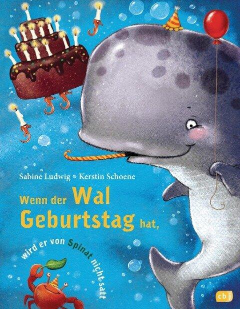 Wenn der Wal Geburtstag hat, wird er von Spinat nicht satt - Sabine Ludwig