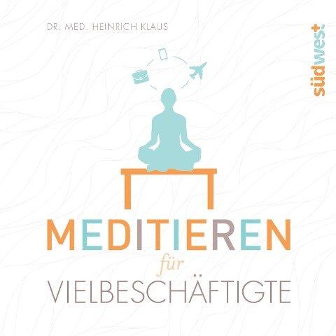Meditieren für Vielbeschäftigte - Heinrich Klaus