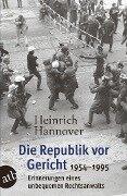 Die Republik vor Gericht 1954-1995 - Heinrich Hannover