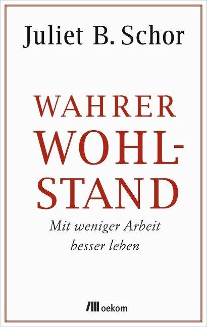 Wahrer Wohlstand - Juliet B. Schor
