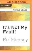 ITS NOT MY FAULT M - Bel Mooney