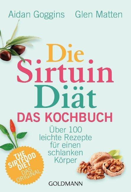 Die Sirtuin-Diät - Das Kochbuch - Aidan Goggins, Glen Matten
