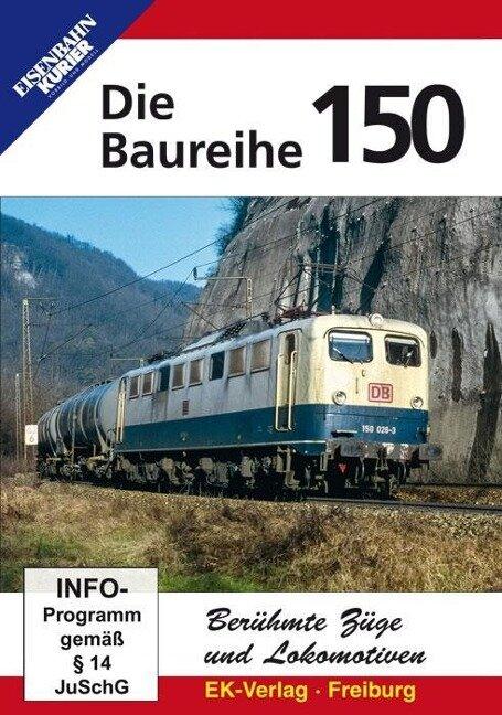 Berühmte Züge und Lokomotiven: Die Baureihe 150 -