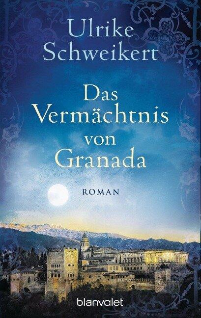Das Vermächtnis von Granada - Ulrike Schweikert