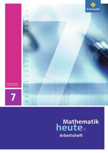 Mathematik heute 7. Arbeitsheft. Sachsen-Anhalt -