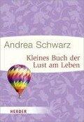 Kleines Buch der Lust am Leben - Andrea Schwarz
