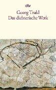 Das dichterische Werk - Georg Trakl