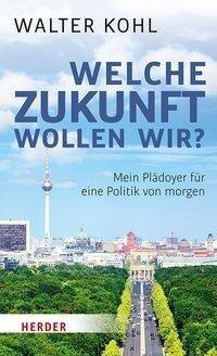 Welche Zukunft wollen wir? - Walter Kohl