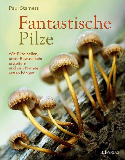 Fantastische Pilze - Paul Stamets