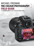 The Colour Photography Field Guide - Michael Freeman