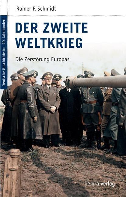 Deutsche Geschichte im 20. Jahrhundert 10. Der zweite Weltkrieg - Rainer F. Schmidt