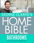 George Clarke's Home Bible: Bathrooms - George Clarke