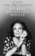 Die Frau, die ich sein wollte - Diane von Fürstenberg