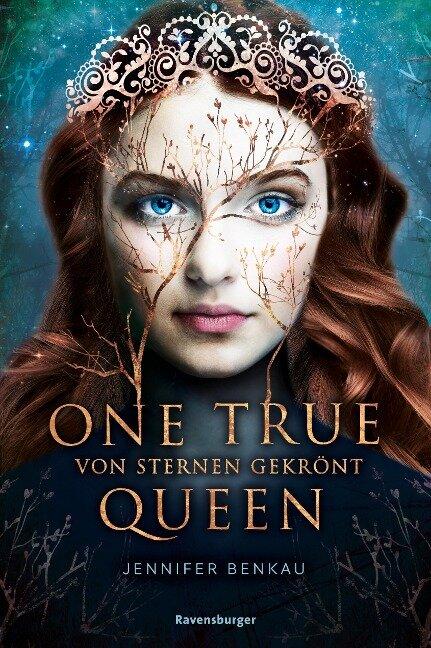 One True Queen, Band 1: Von Sternen gekrönt - Jennifer Benkau