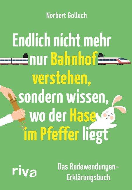 Endlich nicht mehr nur Bahnhof verstehen, sondern wissen, wo der Hase im Pfeffer liegt - Norbert Golluch