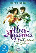 Alea Aquarius. Das Geheimnis der Ozeane - Tanya Stewner