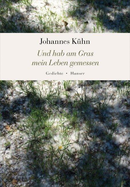 Und hab am Gras mein Leben gemessen - Johannes Kühn