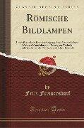 Römische Bildlampen - Fritz Fremersdorf