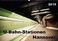 U-Bahn-Stationen Hannover (Wandkalender 2018 DIN A2 quer) Dieser erfolgreiche Kalender wurde dieses Jahr mit gleichen Bildern und aktualisiertem Kalendarium wiederveröffentlicht. - K. A. Schnellewelten