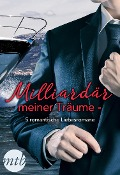 Milliardär meiner Träume - 5 romantische Liebesromane - Lynne Graham, Cathy Williams, Sarah Morgan, Kim Lawrence, Maisey Yates