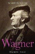 Richard Wagner - Martin Geck