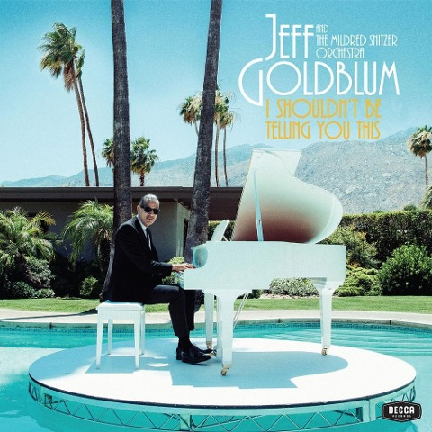 I Shouldn't Be Telling You This - Jeff Goldblum The Mildred Snitzer Orchestra