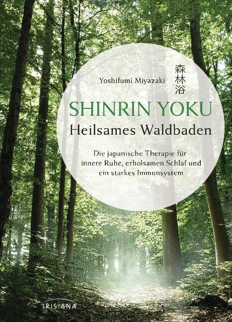 Shinrin Yoku - Die japanische Kunst des Waldbadens - Yoshifumi Miyazaki