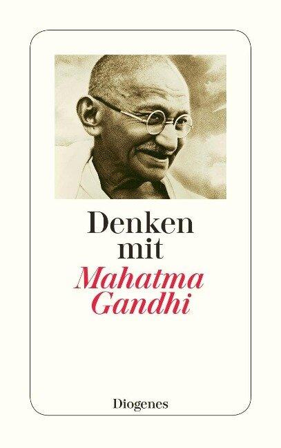 Denken mit Mahatma Gandhi - Mahatma Gandhi