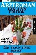 Arztroman Exklusiv Edition - Der Traum eines Arztes - Glenn Stirling
