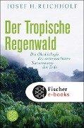 Der tropische Regenwald - Josef H. Reichholf