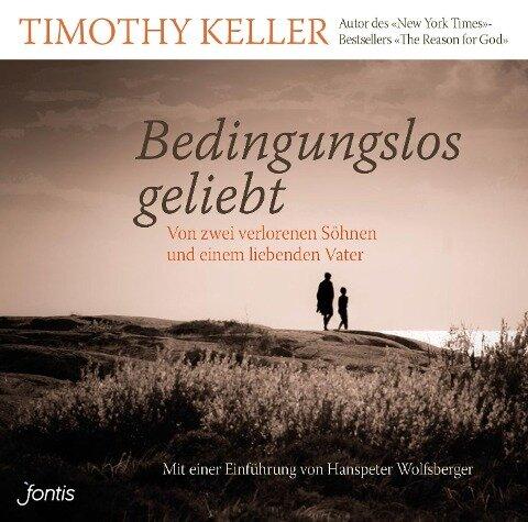Bedingungslos geliebt - Timothy Keller