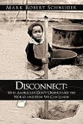 Disconnect: Why Americans Don't Understand the World and How We Can Learn - Robert Schneider Mark Robert Schneider, Mark Robert Schneider