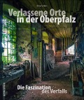 Verlassene Orte in der Oberpfalz - Nina Schütz