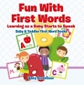 Fun With First Words. Learning as a Baby Starts to Speak. - Baby & Toddler First Word Books - Baby Professor