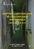 Shifting Corporealities in Contemporary Performance -