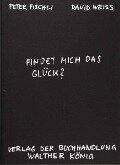 Findet mich das Glück? - Peter Fischli, David Weiss