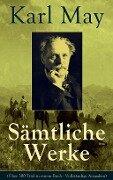 Sämtliche Werke (Über 300 Titel in einem Buch - Vollständige Ausgaben) - Karl May